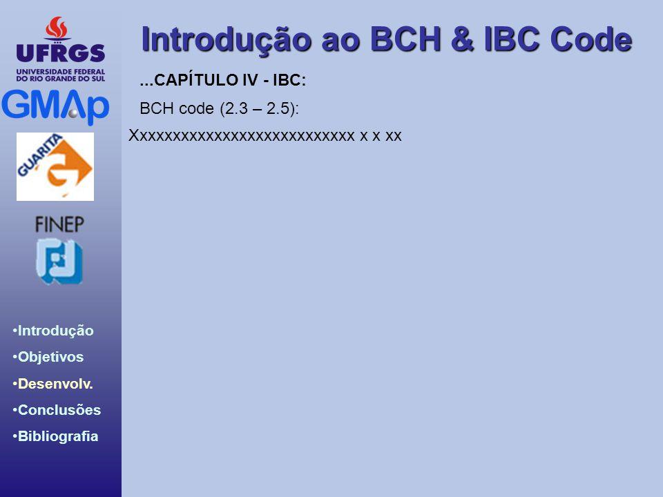 Introdução ao BCH & IBC Code Introdução Objetivos Desenvolv. Conclusões Bibliografia BCH code (2.3 – 2.5): Xxxxxxxxxxxxxxxxxxxxxxxxxxx x x xx...CAPÍTU