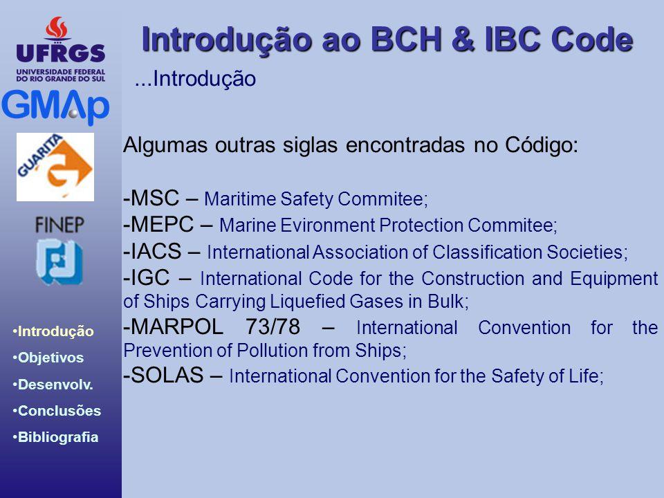 Introdução ao BCH & IBC Code Introdução Objetivos Desenvolv. Conclusões Bibliografia Algumas outras siglas encontradas no Código: -MSC – Maritime Safe