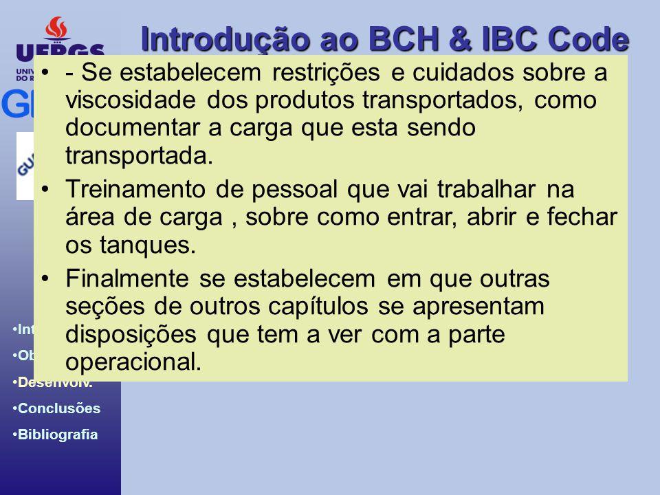 Introdução ao BCH & IBC Code Introdução Objetivos Desenvolv. Conclusões Bibliografia - Se estabelecem restrições e cuidados sobre a viscosidade dos pr