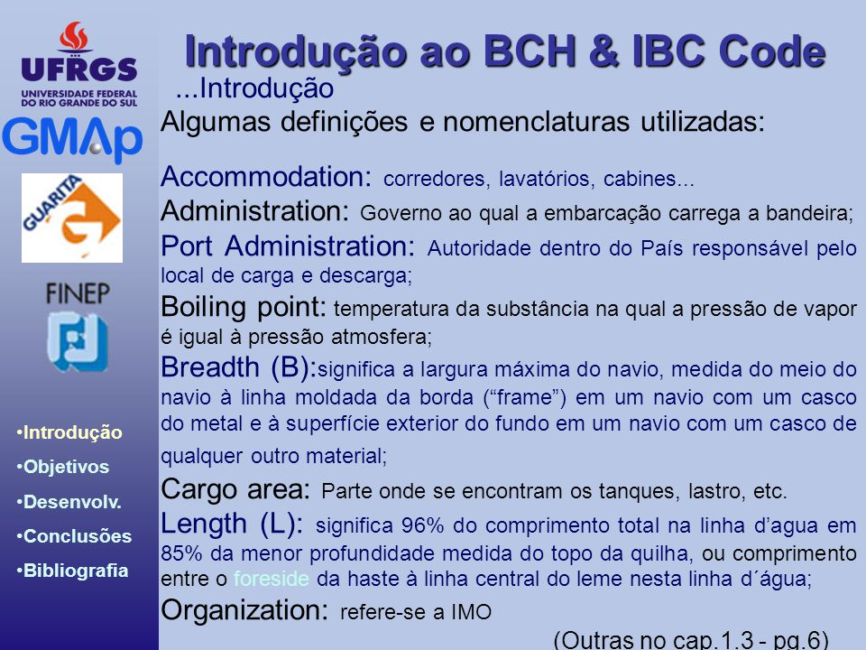 Introdução ao BCH & IBC Code Introdução Objetivos Desenvolv. Conclusões Bibliografia Algumas definições e nomenclaturas utilizadas: Accommodation: cor