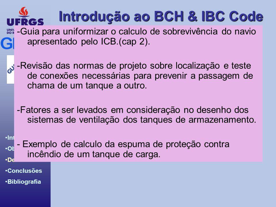 Introdução ao BCH & IBC Code Introdução Objetivos Desenvolv. Conclusões Bibliografia -Guia para uniformizar o calculo de sobrevivência do navio aprese