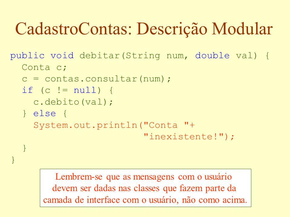 public class CadastroContas { private ListaContas contas; public CadastroContas() { contas = new ListaContas(); } public void cadastrar(Conta c) { con