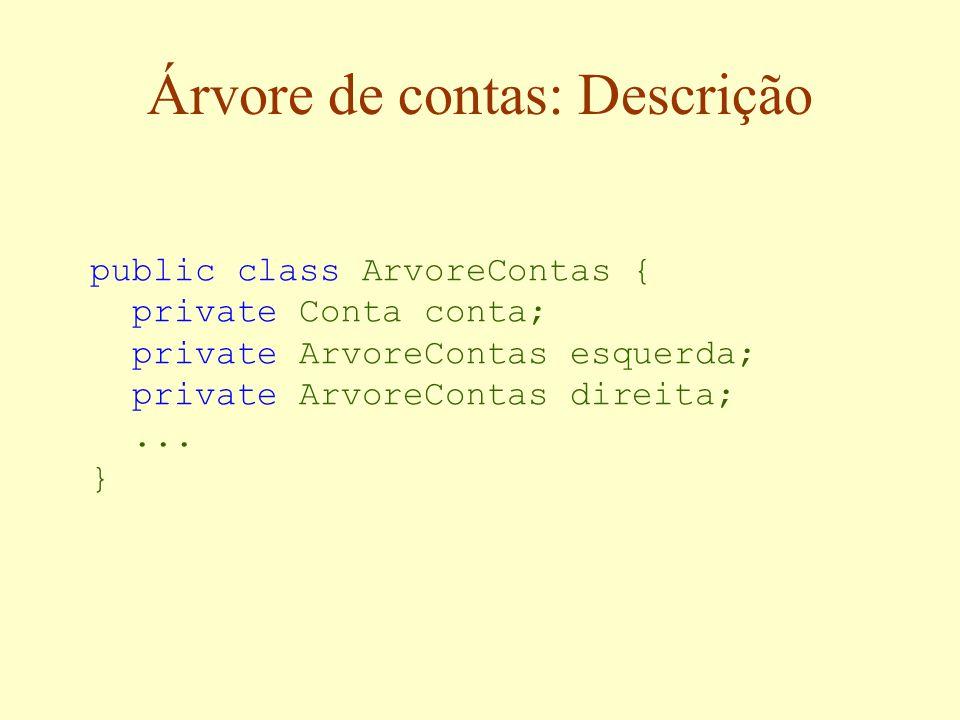Árvore de Contas: Assinatura public class ArvoreContas { public void incluir(Conta c) { public void remover(Conta c) {} public Conta consultar(String