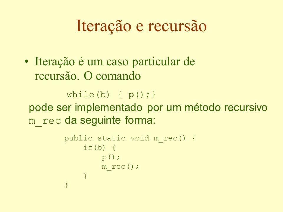 Iteração e recursão Iteração é um caso particular de recursão.