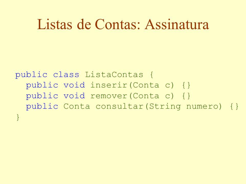Listas de Contas: Assinatura public class ListaContas { public void inserir(Conta c) {} public void remover(Conta c) {} public Conta consultar(String numero) {} }