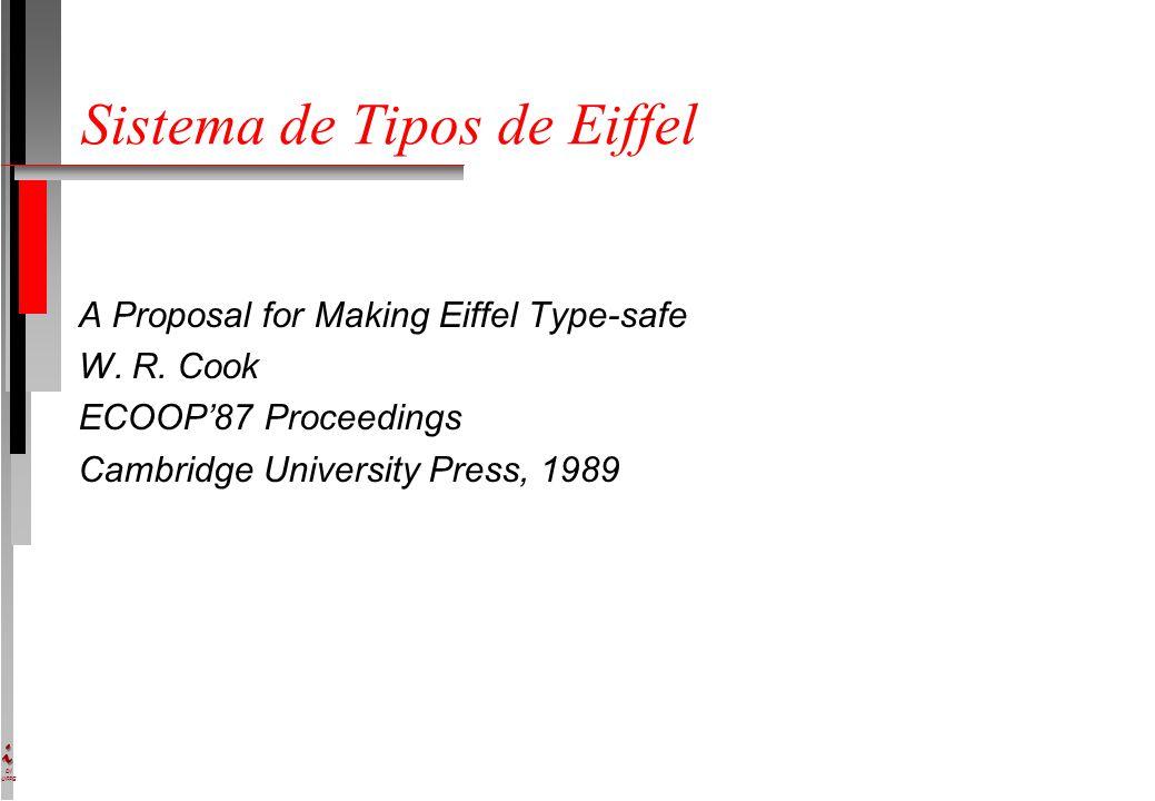 DI UFPE Sistema de Tipos de Eiffel A Proposal for Making Eiffel Type-safe W. R. Cook ECOOP'87 Proceedings Cambridge University Press, 1989