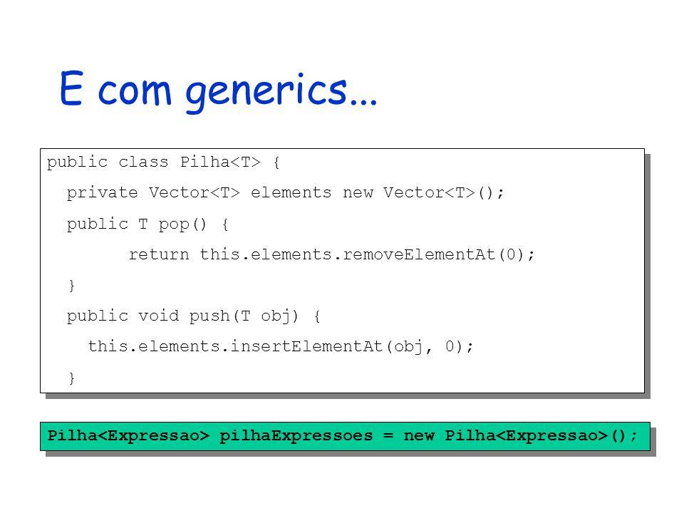 Definindo tipos genéricos Para definir uma classe genérica, basta alterar o identificador da classe, para incluir o elemento de tipagem modificadores class NomeDaClasse modificadores class NomeDaClasse [extends SuperClasse ] implements [lista de interfaces] { corpoDaClasse corpoDaClasse} modificadores class NomeDaClasse modificadores class NomeDaClasse [extends SuperClasse ] implements [lista de interfaces] { corpoDaClasse corpoDaClasse} Aqui fica o especificador de tipo