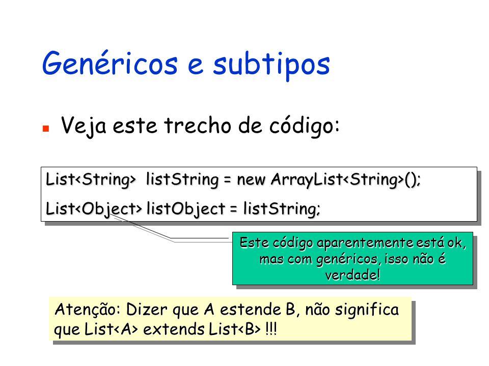 void printCollection(Collection c){ for (int i = 0; i< c.size(); i++){ for (int i = 0; i< c.size(); i++){ System.out.println(c.get(i)); System.out.println(c.get(i)); }} void printCollection(Collection c){ for (int i = 0; i< c.size(); i++){ for (int i = 0; i< c.size(); i++){ System.out.println(c.get(i)); System.out.println(c.get(i)); }} Definindo curingas Imagine que você quer definir uma método que aceite uma coleção de qualquer tipo de objetos void printCollection(Collection c){ for (Object obj: c){ for (Object obj: c){ System.out.println(obj); System.out.println(obj); }} void printCollection(Collection c){ for (Object obj: c){ for (Object obj: c){ System.out.println(obj); System.out.println(obj); }} Atenção: Collection não é o pai de todas as coleções!!.