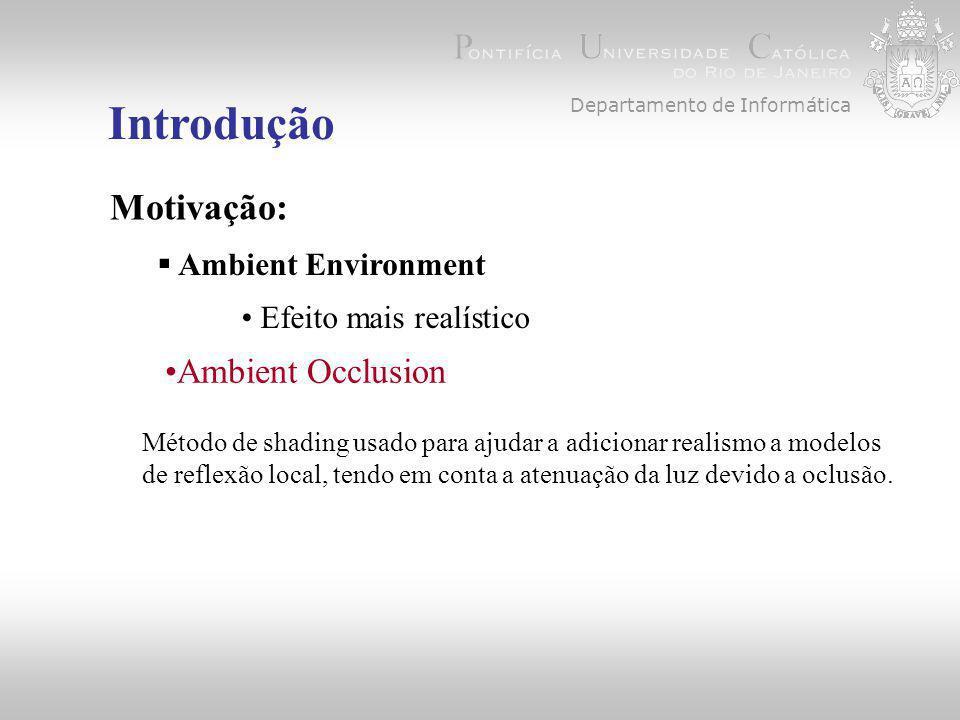 Departamento de Informática Introdução  Ambient Environment Motivação: Ambient Occlusion Efeito mais realístico Método de shading usado para ajudar a adicionar realismo a modelos de reflexão local, tendo em conta a atenuação da luz devido a oclusão.