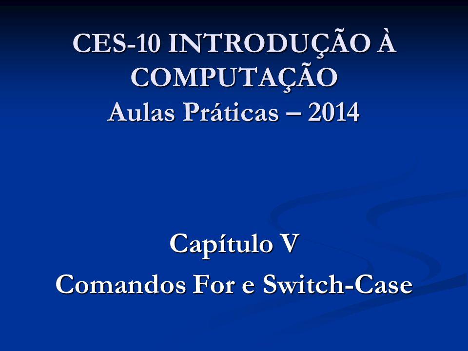 CES-10 INTRODUÇÃO À COMPUTAÇÃO Aulas Práticas – 2014 Capítulo V Comandos For e Switch-Case
