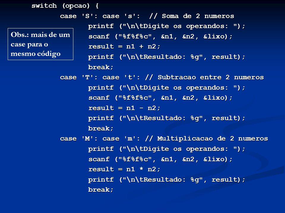 switch (opcao) { case 'S': case 's': // Soma de 2 numeros case 'S': case 's': // Soma de 2 numeros printf (