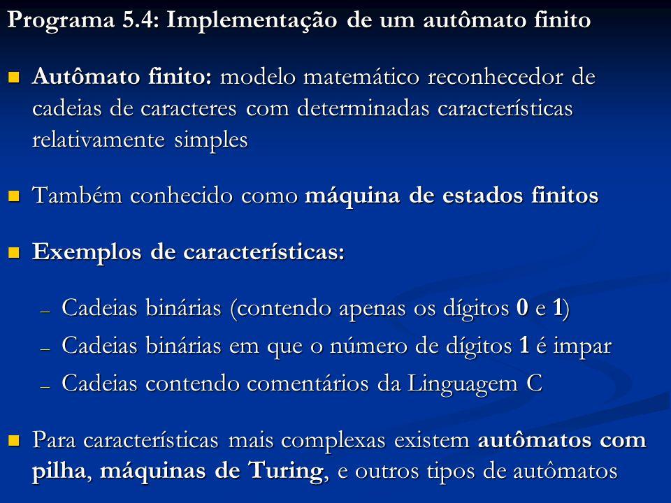 Programa 5.4: Implementação de um autômato finito Autômato finito: modelo matemático reconhecedor de cadeias de caracteres com determinadas caracterís