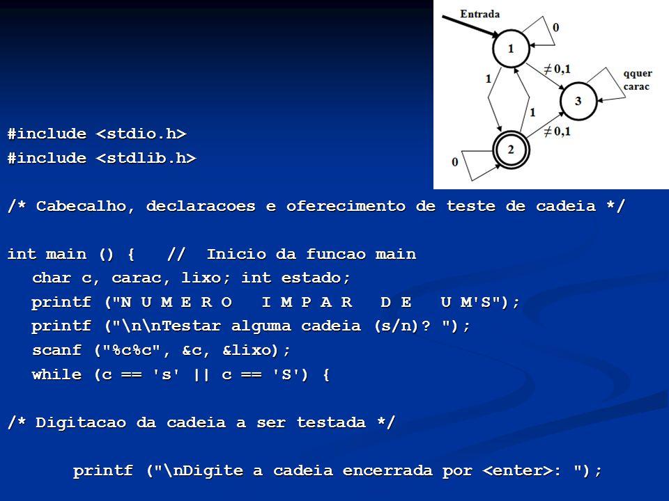 #include #include /* Cabecalho, declaracoes e oferecimento de teste de cadeia */ int main () { // Inicio da funcao main char c, carac, lixo; int estad