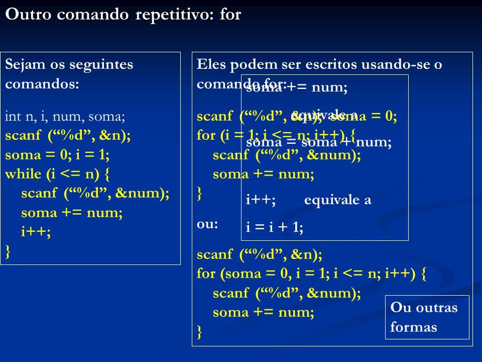 """Outro comando repetitivo: for Sejam os seguintes comandos: int n, i, num, soma; scanf (""""%d"""", &n); soma = 0; i = 1; while (i <= n) { scanf (""""%d"""", &num)"""