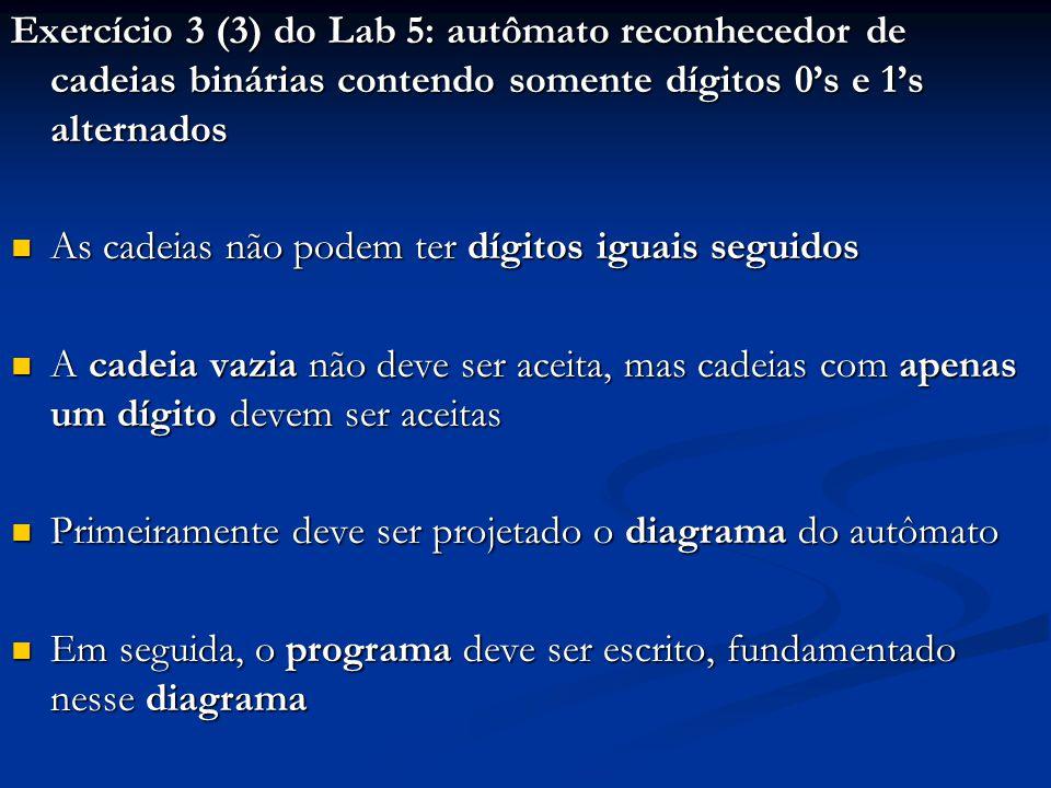 Exercício 3 (3) do Lab 5: autômato reconhecedor de cadeias binárias contendo somente dígitos 0's e 1's alternados As cadeias não podem ter dígitos igu