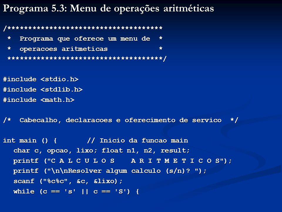 Programa 5.3: Menu de operações aritméticas /************************************* * Programa que oferece um menu de * * Programa que oferece um menu