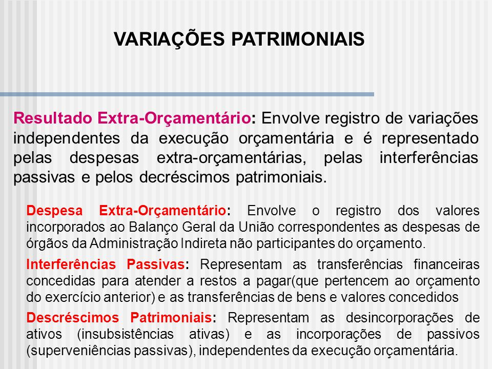 Resultado Diminutivo do Exercício: Registra as variações passivas, ou seja, aquelas variações que diminuem o patrimônio do Órgão. Resultado Orçamentár