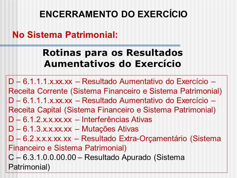 ENCERRAMENTO DO EXERCÍCIO Rotinas para a Despesa Orçamentária No Sistema Financeiro: D – 5.1.1.1.x.xx.xx – Resultado Diminutivo do Exercício – Despesa
