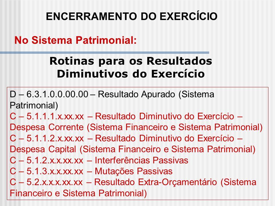 ENCERRAMENTO DO EXERCÍCIO Rotinas para os Resultados Aumentativos do Exercício No Sistema Patrimonial: D – 6.1.1.1.x.xx.xx – Resultado Aumentativo do