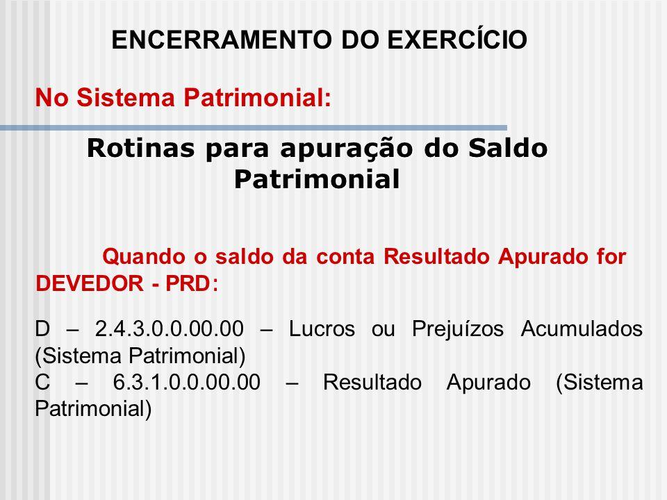 ENCERRAMENTO DO EXERCÍCIO Rotinas para apuração do Saldo Patrimonial No Sistema Patrimonial: RESULTADO APURADO O saldo da conta RESULTADO APURADO (6.3