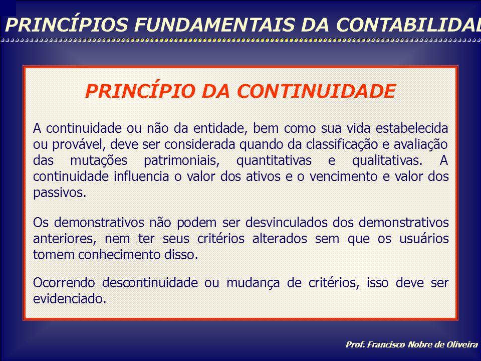 Prof. Francisco Nobre de Oliveira PRINCÍPIOS FUNDAMENTAIS DA CONTABILIDADE PRINCÍPIO DA ENTIDADE Reconhece o Patrimônio como objeto da contabilidade,
