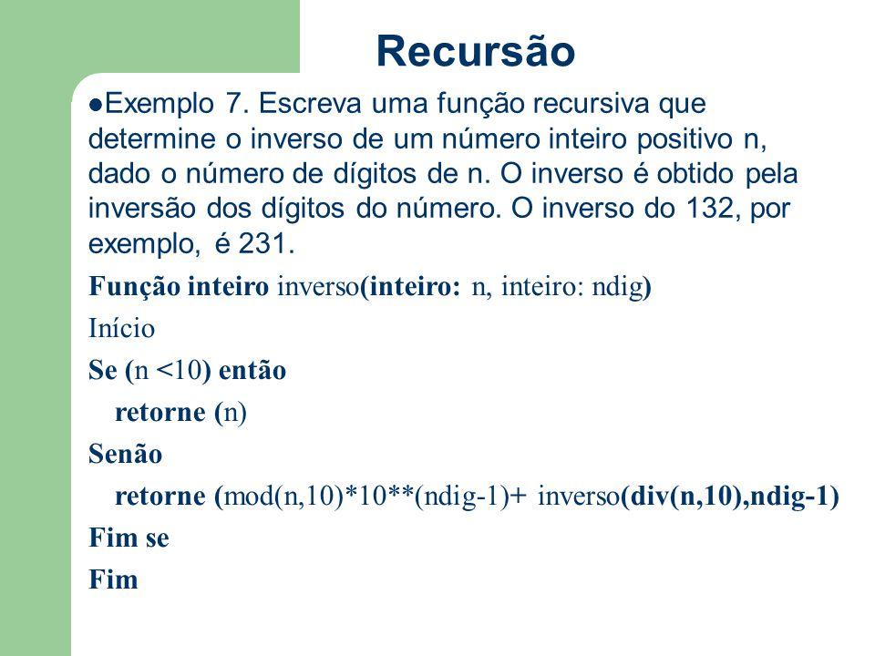 Recursão Exemplo 7. Escreva uma função recursiva que determine o inverso de um número inteiro positivo n, dado o número de dígitos de n. O inverso é o