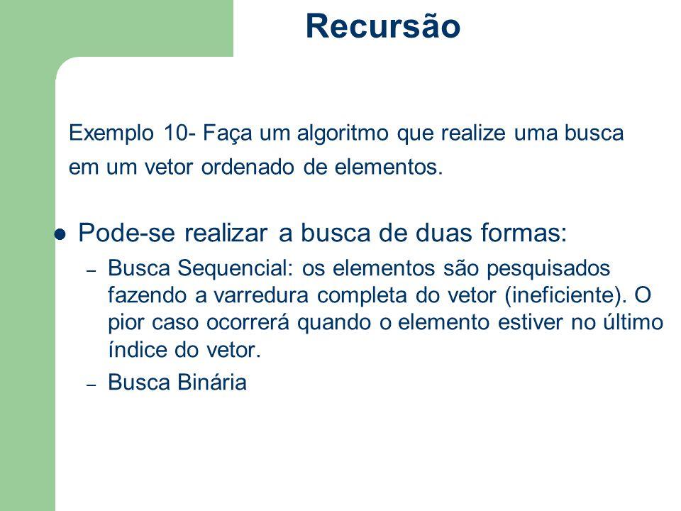 Exemplo 10- Faça um algoritmo que realize uma busca em um vetor ordenado de elementos. Pode-se realizar a busca de duas formas: – Busca Sequencial: os