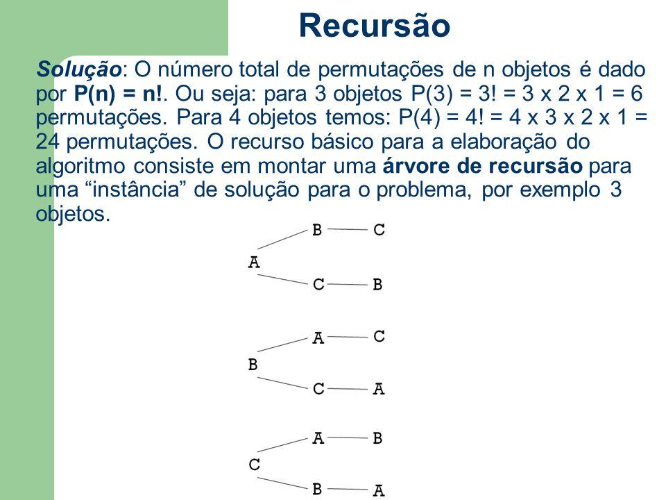 Solução: O número total de permutações de n objetos é dado por P(n) = n!. Ou seja: para 3 objetos P(3) = 3! = 3 x 2 x 1 = 6 permutações. Para 4 objeto