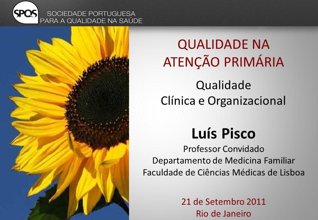 21 de Setembro 2011 Rio de Janeiro QUALIDADE NA ATENÇÃO PRIMÁRIA Luís Pisco Professor Convidado Departamento de Medicina Familiar Faculdade de Ciências Médicas de Lisboa Qualidade Clínica e Organizacional