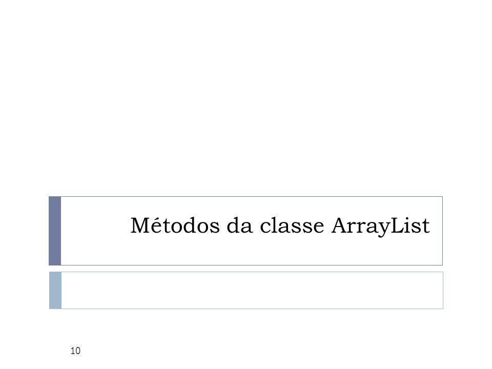 Métodos da classe ArrayList 10
