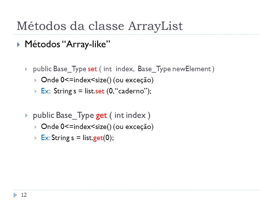 "Métodos da classe ArrayList  Métodos ""Array-like""  public Base_Type set ( int index, Base_Type newElement )  Onde 0<=index<size() (ou exceção)  Ex"