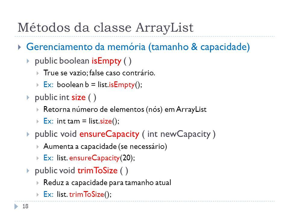 Métodos da classe ArrayList  Gerenciamento da memória (tamanho & capacidade)  public boolean isEmpty ( )  True se vazio; false caso contrário.  Ex