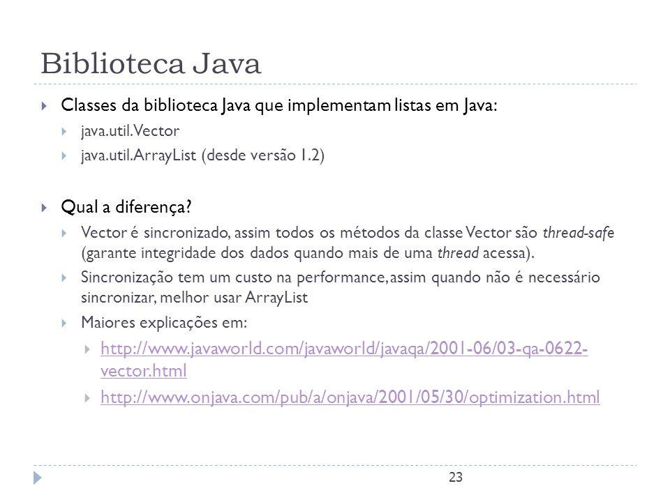 23 Biblioteca Java  Classes da biblioteca Java que implementam listas em Java:  java.util.Vector  java.util.ArrayList (desde versão 1.2)  Qual a d