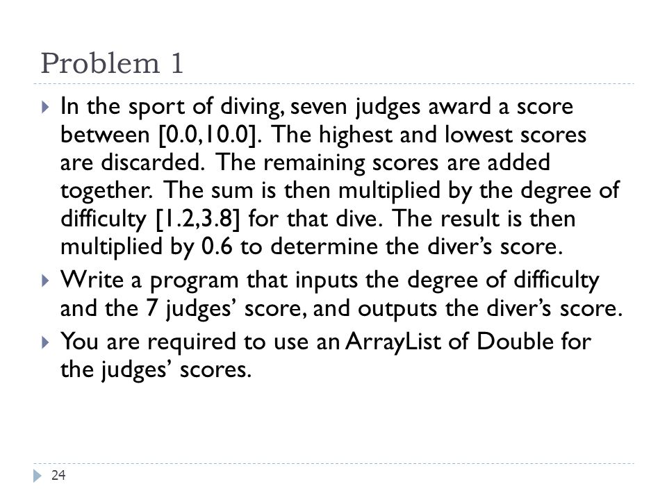 Problem 1  In the sport of diving, seven judges award a score between [0.0,10.0]. The highest and lowest scores are discarded. The remaining scores a