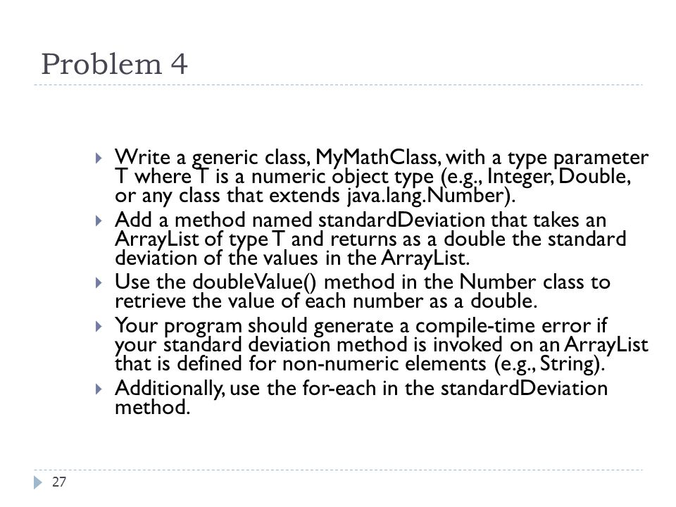 Problem 4  Write a generic class, MyMathClass, with a type parameter T where T is a numeric object type (e.g., Integer, Double, or any class that ext