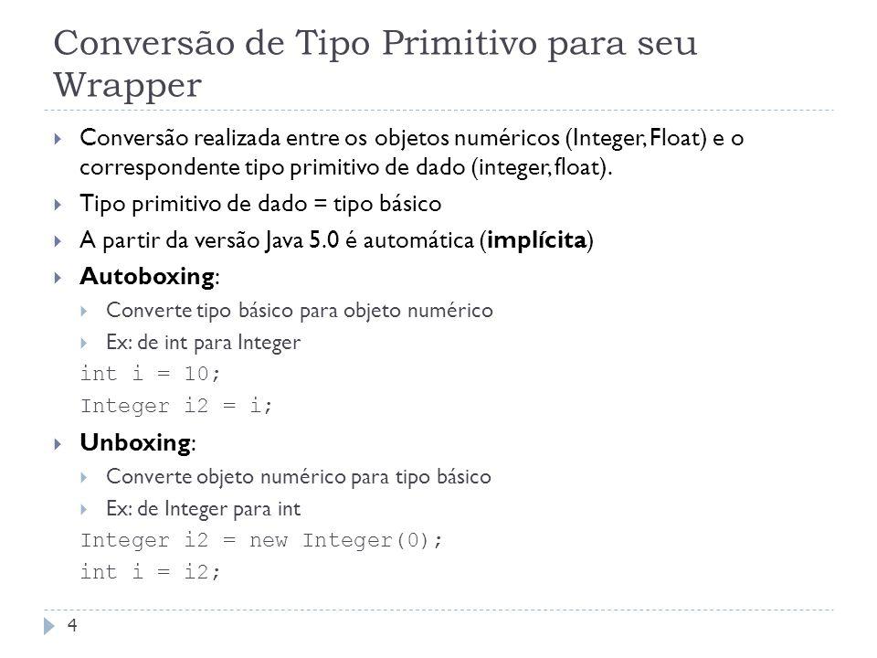 Conversão de Tipo Primitivo para seu Wrapper  Conversão realizada entre os objetos numéricos (Integer, Float) e o correspondente tipo primitivo de da