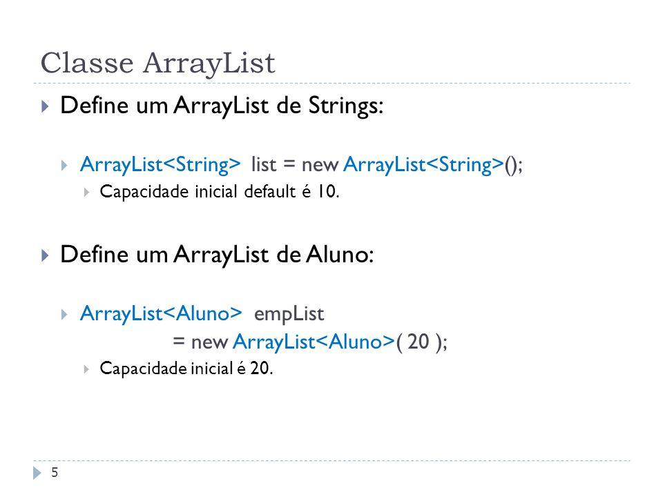 Classe ArrayList  Define um ArrayList de Strings:  ArrayList list = new ArrayList ();  Capacidade inicial default é 10.  Define um ArrayList de Al