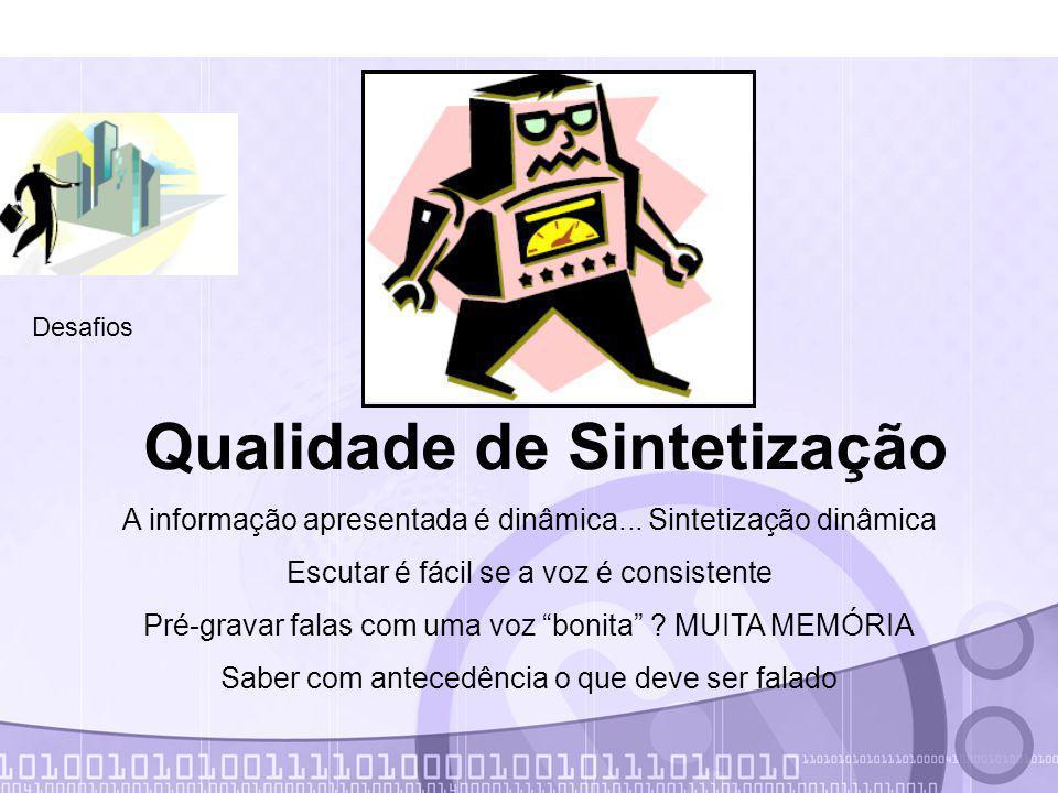 Desafios Qualidade de Sintetização A informação apresentada é dinâmica...