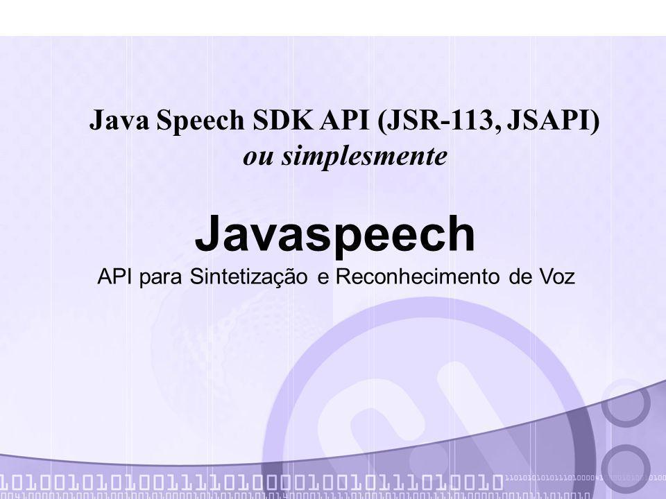 Javaspeech API para Sintetização e Reconhecimento de Voz Java Speech SDK API (JSR-113, JSAPI) ou simplesmente