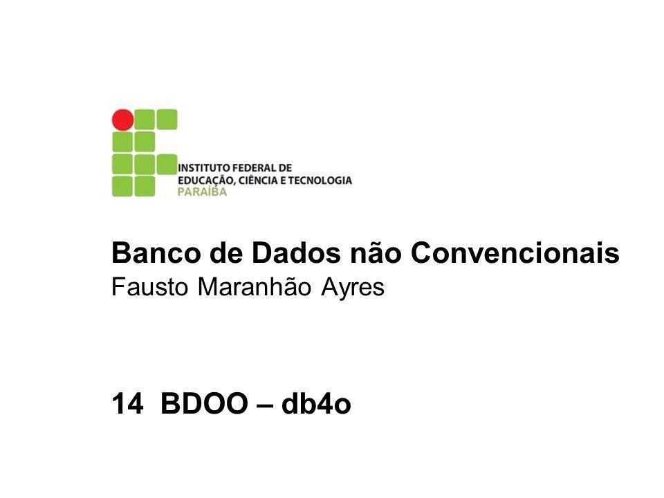 Banco de Dados não Convencionais Fausto Maranhão Ayres 14 BDOO – db4o