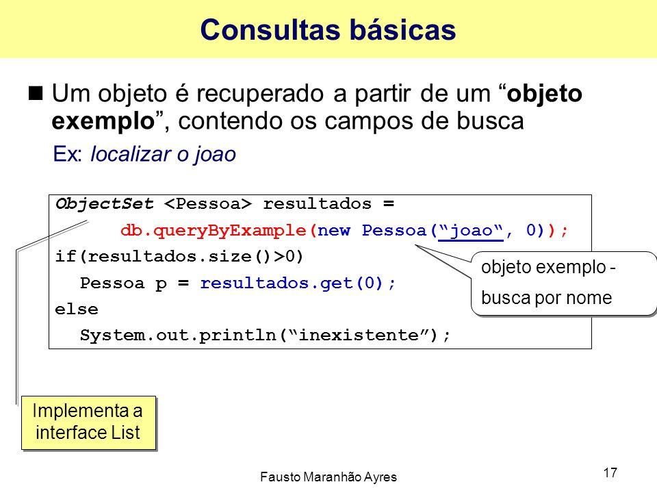"""Fausto Maranhão Ayres 17 Consultas básicas Um objeto é recuperado a partir de um """"objeto exemplo"""", contendo os campos de busca Ex: localizar o joao Ob"""