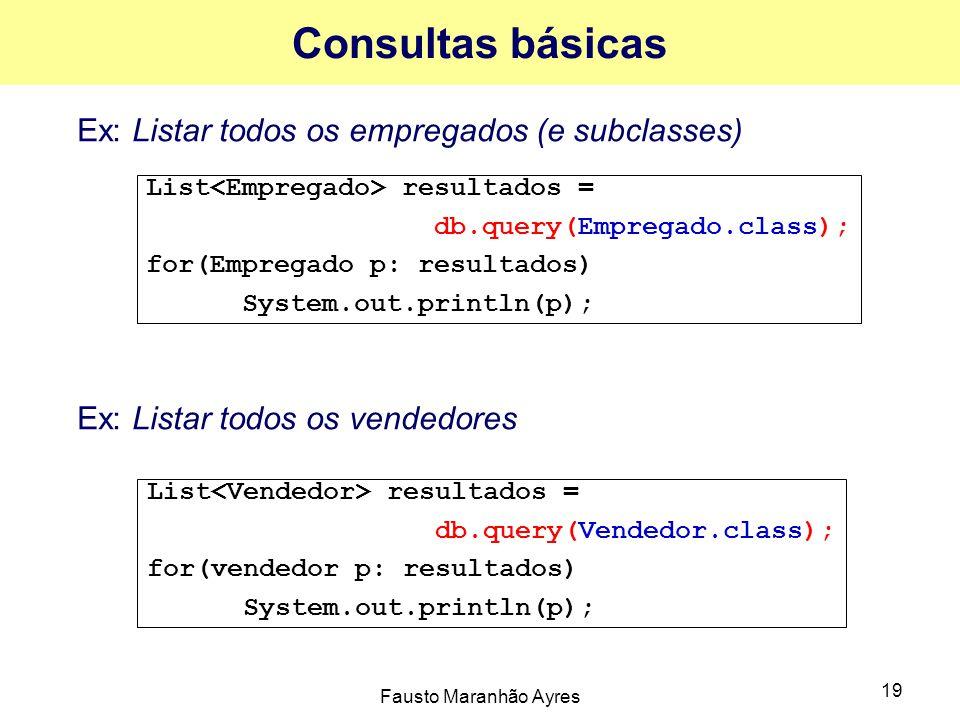 Fausto Maranhão Ayres 19 Consultas básicas Ex: Listar todos os empregados (e subclasses) Ex: Listar todos os vendedores List resultados = db.query(Emp