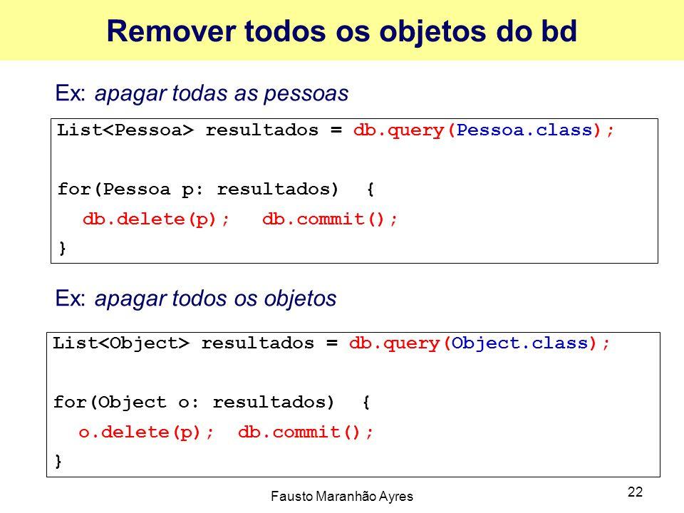 Fausto Maranhão Ayres 22 Remover todos os objetos do bd Ex: apagar todas as pessoas Ex: apagar todos os objetos List resultados = db.query(Pessoa.clas