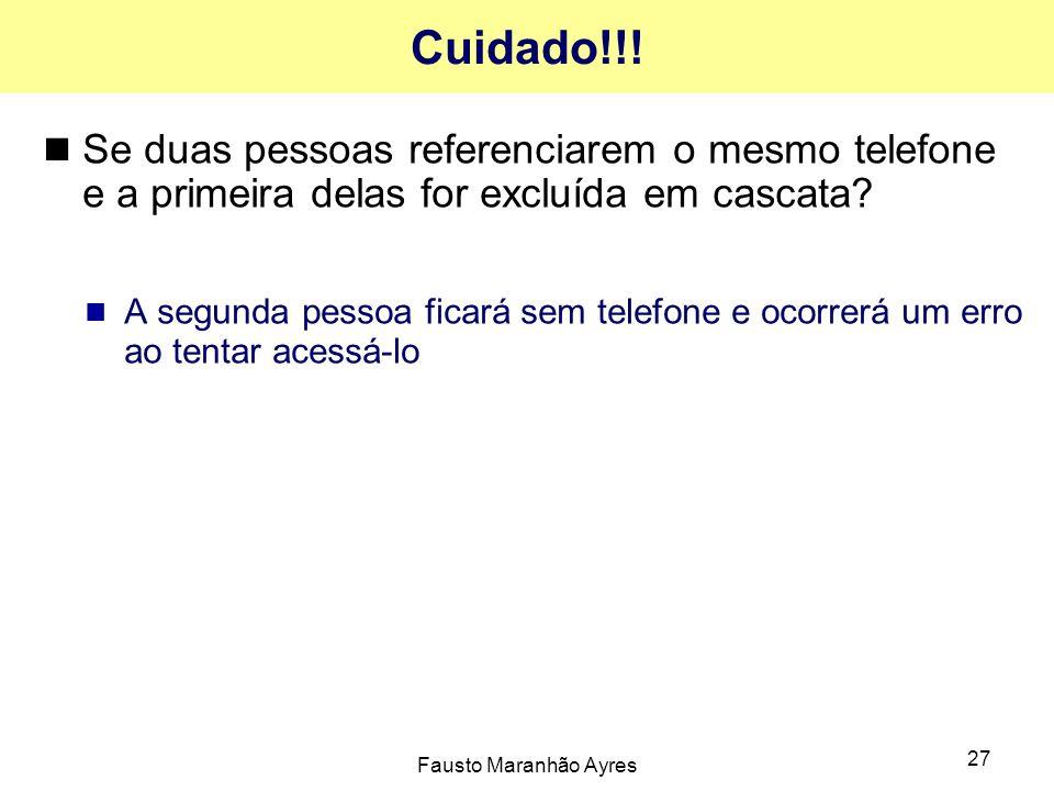 Fausto Maranhão Ayres 27 Cuidado!!! Se duas pessoas referenciarem o mesmo telefone e a primeira delas for excluída em cascata? A segunda pessoa ficará