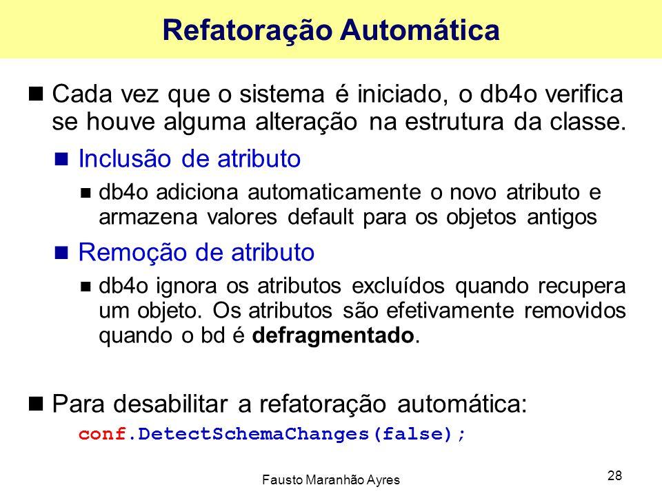 Fausto Maranhão Ayres 28 Refatoração Automática Cada vez que o sistema é iniciado, o db4o verifica se houve alguma alteração na estrutura da classe. I