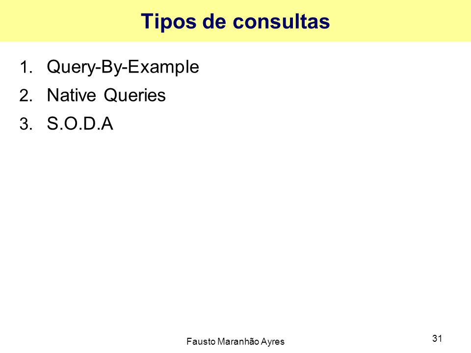 Fausto Maranhão Ayres 31 Tipos de consultas 1. Query-By-Example 2. Native Queries 3. S.O.D.A