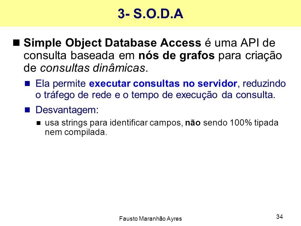 Fausto Maranhão Ayres 34 3- S.O.D.A Simple Object Database Access é uma API de consulta baseada em nós de grafos para criação de consultas dinâmicas.