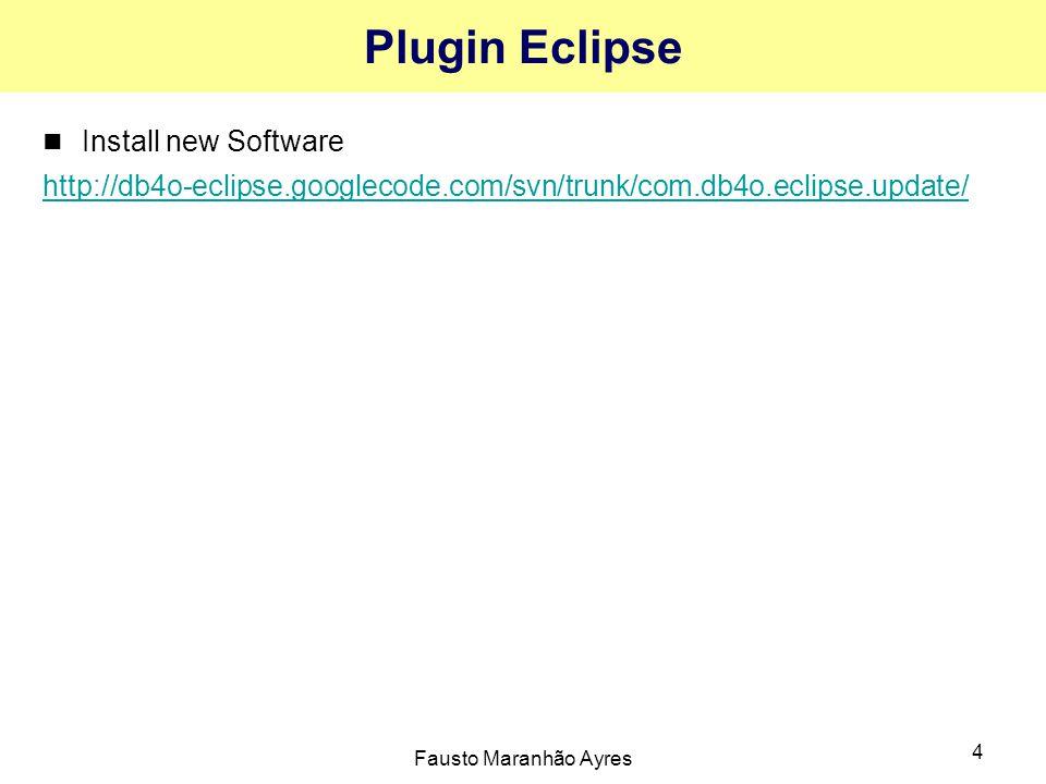Fausto Maranhão Ayres 4 Plugin Eclipse Install new Software http://db4o-eclipse.googlecode.com/svn/trunk/com.db4o.eclipse.update/
