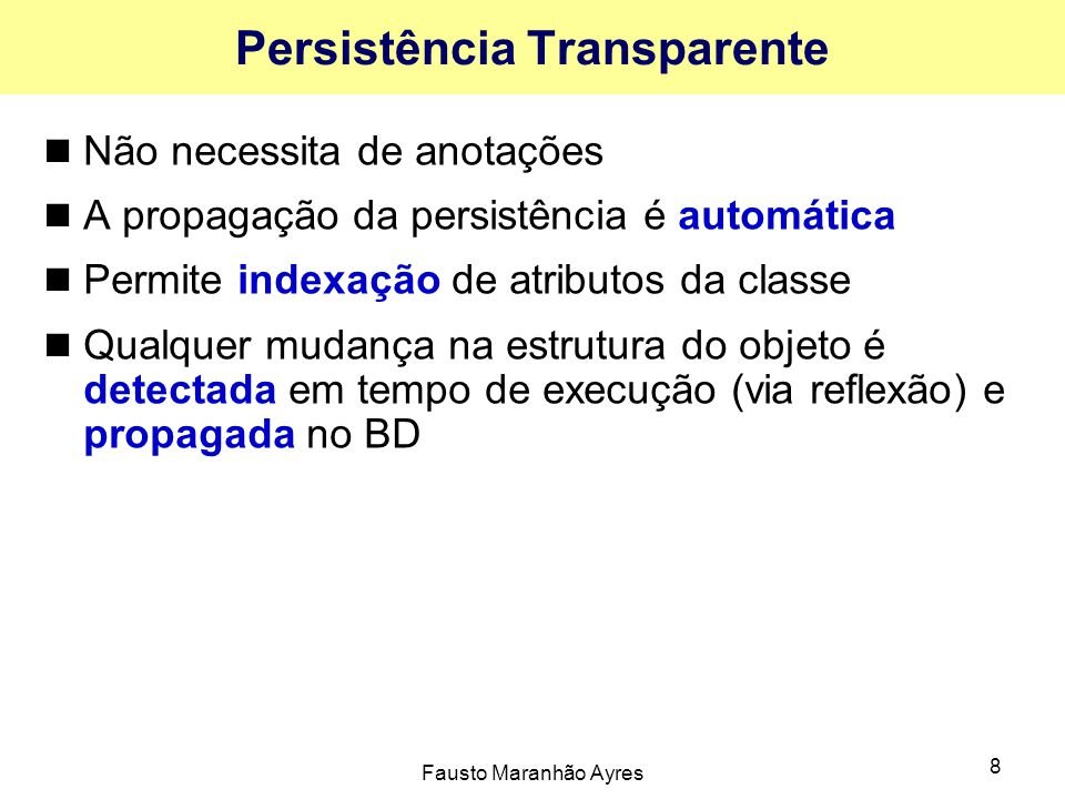 Fausto Maranhão Ayres 39 Refresh Recarregar um objeto para a memória Pessoa p = db.queryByExample(new Pessoa( joao )); p.setNome( joana ); println(p); //joana db.ext().refresh(p, Integer.MAX_VALUE); println(p); //joao
