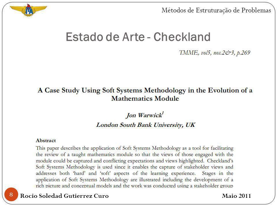 Soft Systems Methodology - Checkland 9 A metodologia de Sistemas Flexíveis ou Soft Systems Methodology (SSM) foi desenvolvida por Peter Checkland.